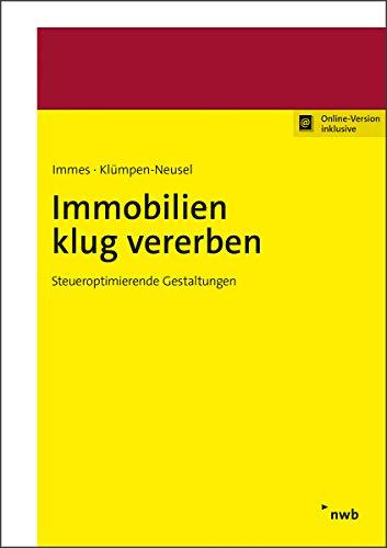 Immobilien klug vererben: Steueroptimierende Gestaltungen (Immobilien in der Praxis)